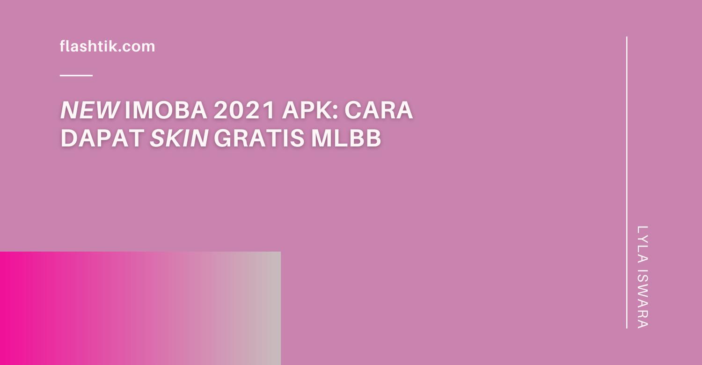 New Imoba 2021 Apk: Cara Dapat Skin Gratis MLBB