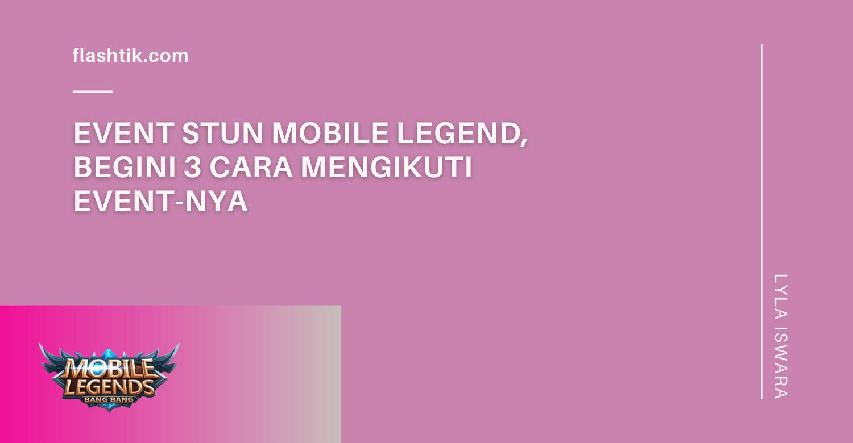 Event STUN Mobile Legend, Begini 3 Cara Mengikuti Event-nya