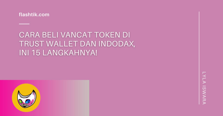 Cara Beli Vancat Token di Trust Wallet dan Indodax, Ini 15 Langkahnya!