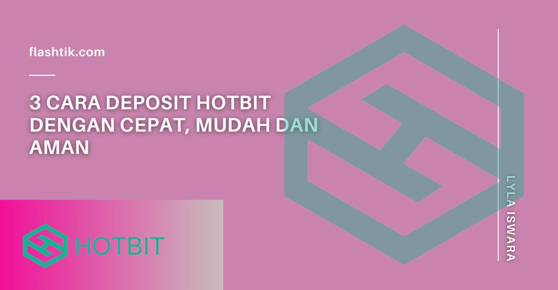 3 Cara Deposit Hotbit Dengan Cepat, Mudah dan Aman