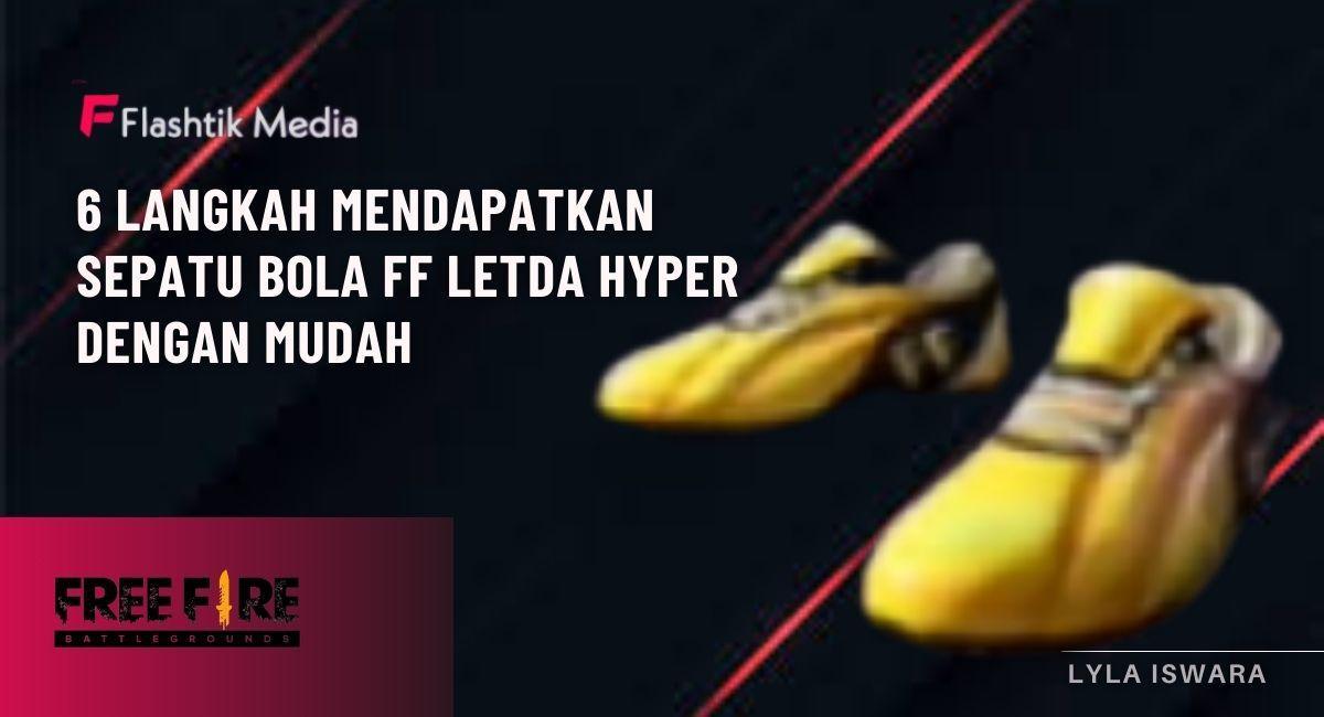 6 Langkah Mendapatkan Sepatu Bola FF Letda Hyper Dengan Mudah