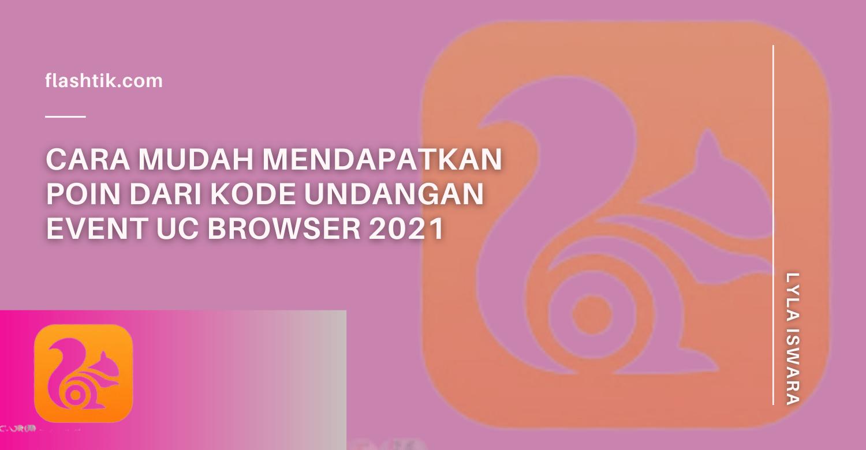 Cara Mudah Mendapatkan Poin Dari Kode Undangan Event UC Browser 2021