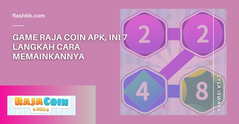 Game Raja Coin Apk, Ini 7 Langkah Cara Memainkannya