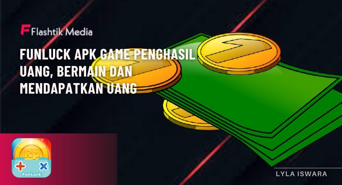 Funluck APK game penghasil uang    Flashtik