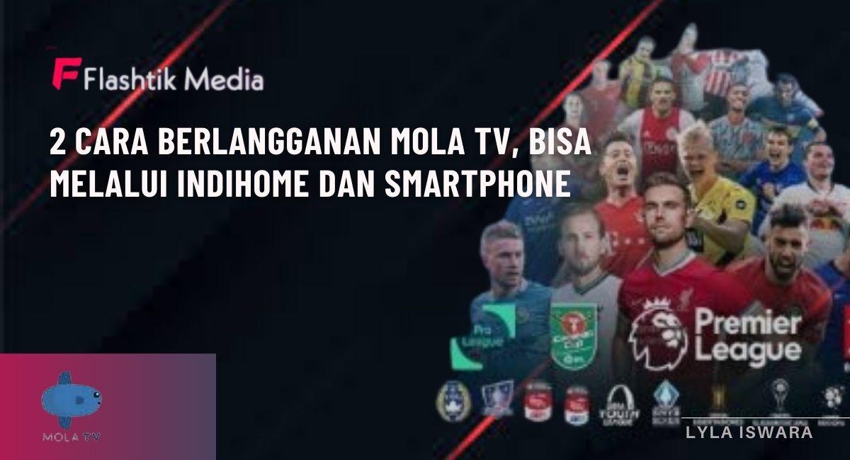 2 Cara Berlangganan Mola TV, Bisa Melalui Indihome dan Smartphone