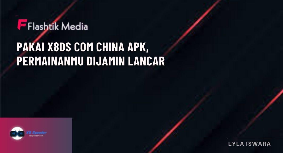Pakai X8ds Com China Apk, Permainanmu Dijamin Lancar