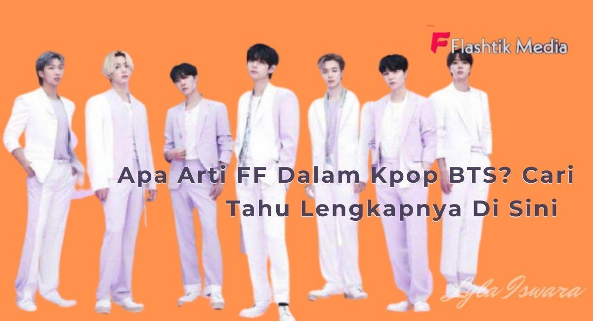 Apa Arti FF Dalam Kpop BTS