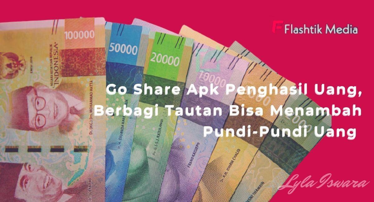 Go Share Apk Penghasil Uang, Berbagi Tautan Bisa Menambah Pundi-Pundi Uang