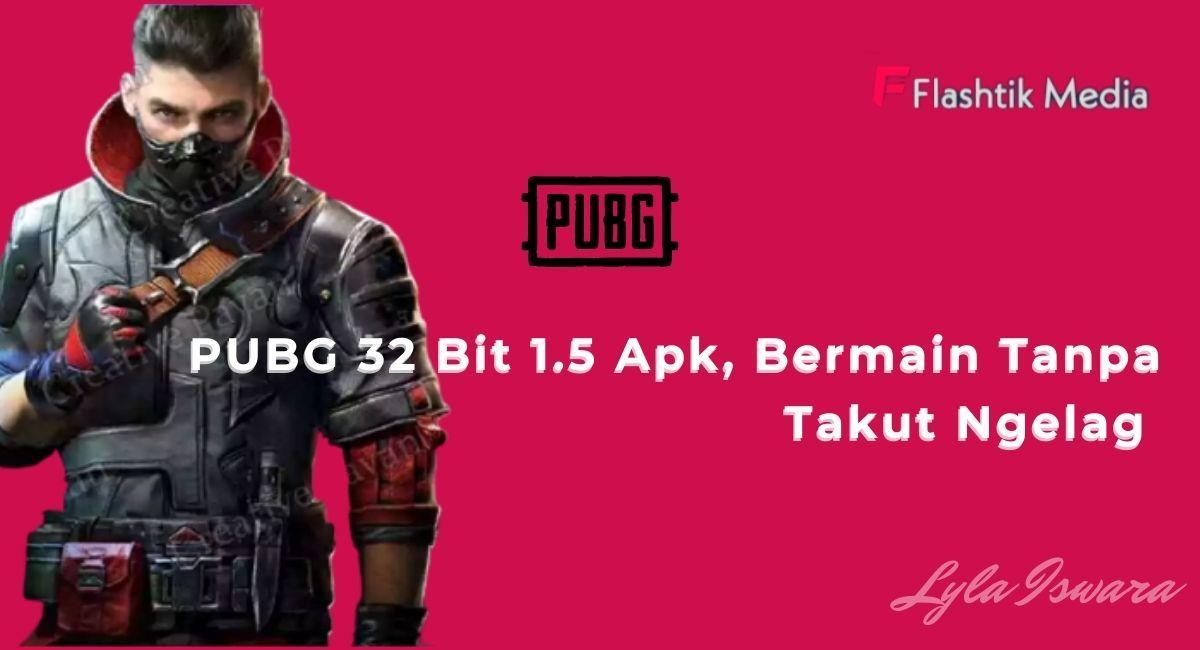 PUBG 32 Bit 1.5 Apk, Bermain tanpa takut ngelag