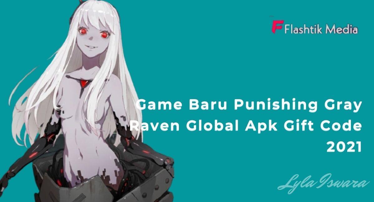 Apa Itu Punishing Gray Raven Global Apk Gift Code ?