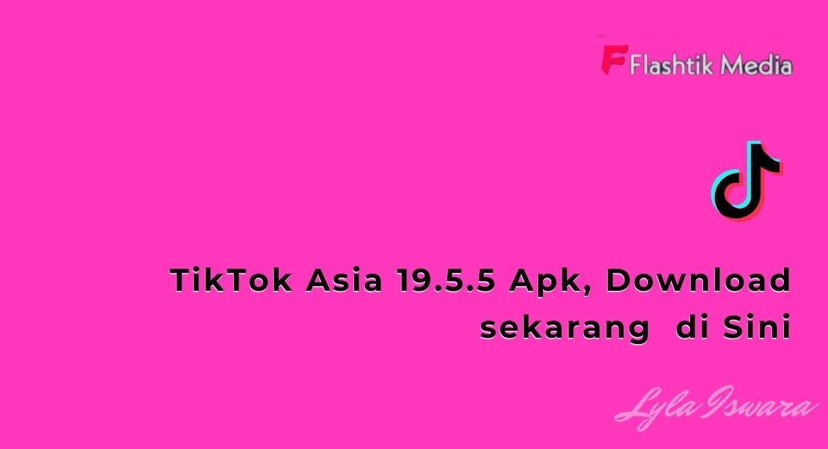 Mengenal TikTok Asia 19.5.5 Apk